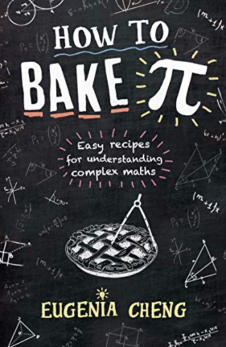 9781781252888: How to Bake Pi: Easy recipes for understanding complex maths