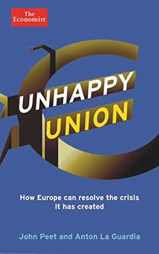 9781781252918: Unhappy Union: How the Euro Crisis- and Europe - Can Be Fixed