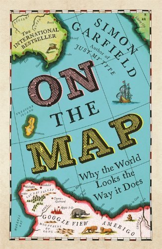 9781781253076: On The Map: Why the world looks the way it does