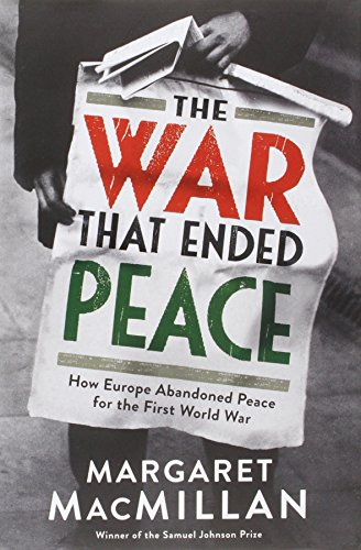 9781781253182: The War that Ended Peace: How Europe Abandoned Peace for the First World War