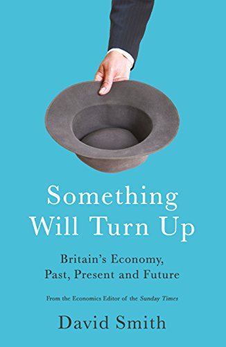 9781781253236: Something Will Turn Up: Britain's Economy, Past, Present and Future