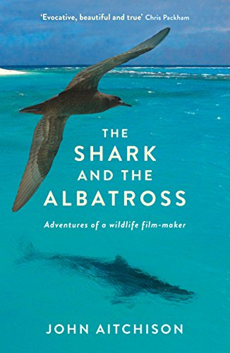 9781781253496: The Shark and the Albatross: Adventures of a wildlife film-maker