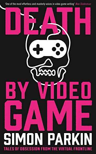 9781781254219: Death by Video Game: Tales of obsession from the virtual frontline