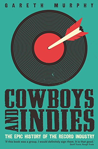 9781781254356: Cowboys and Indies: The Epic History of the Record Industry