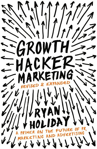 9781781254363: Growth Hacker Marketing: A Primer on the Future of PR, Marketing and Advertising