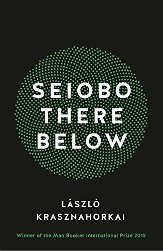 Seiobo There Below: Krasznahorkai, Laszlo