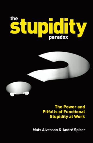 9781781255414: The Stupidity Paradox: The Power and Pitfalls of Functional Stupidity at Work