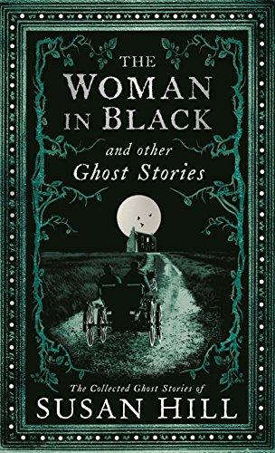 9781781255520: The Woman in Black and Other Ghost Stories: The Collected Ghost Stories of Susan Hill (The Susan Hill Collection)