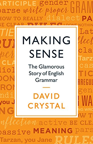 Making Sense: The Glamorous Story of English: David Crystal