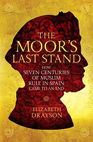 9781781256879: The Moor's Last Stand: How Seven Centuries of Muslim Rule in Spain Came to an End