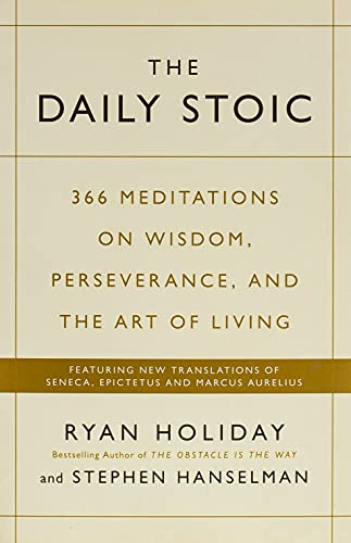 9781781257654: The Daily Stoic: 366 Meditations on Wisdom, Perseverance, and the Art of Living: Featuring new translations of Seneca, Epictetus, and Marcus Aurelius