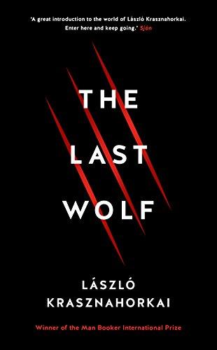 The Last Wolf Herman: Laszlo Krasznahorkai
