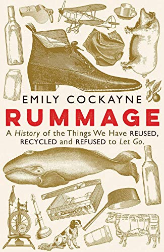 9781781258514: Rummage: A History of the Things We Have Reused, Recycled and Refused to Let Go