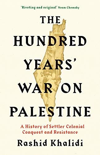The Hundred Years' War on Palestine: A: Khalidi, Rashid I.