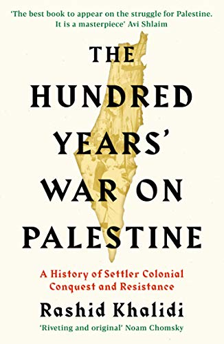 The Hundred Years' War on Palestine: A: Rashid I. Khalidi