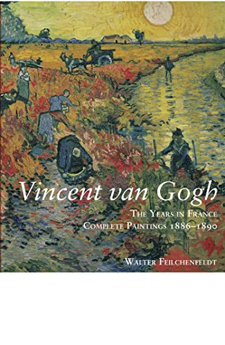 Vincent Van Gogh: The Years in France: Feilchenfeldt, Walter