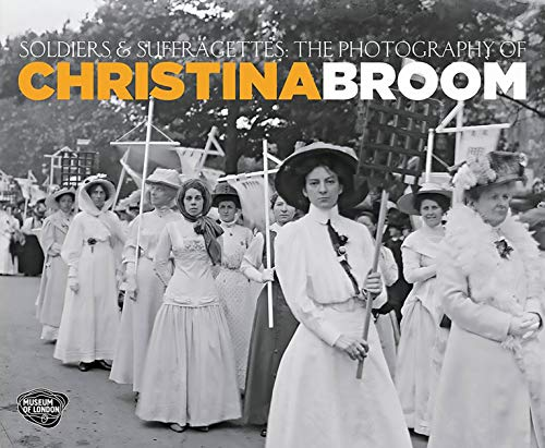 Soldiers and Suffragettes: The Photography of Christina Broom: Margaret Denny; Diane Atkinson and ...
