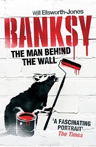 9781781310342: Banksy: the Man Behind the Wall