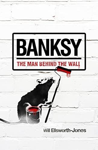9781781310342: Banksy: The Man Behind the Wall