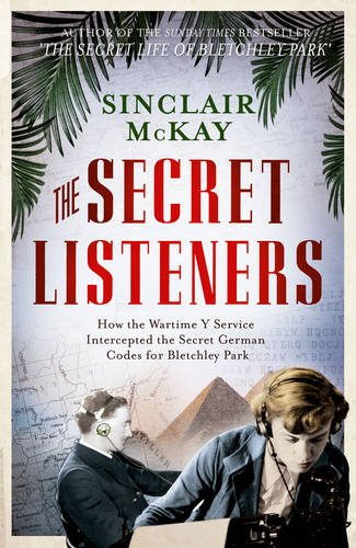 9781781310397: The Secret Listeners: How the Wartime Y Service Intercepted the Secret German Codes for Bletchley Park