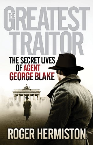 9781781310465: The Greatest Traitor: The Secret Lives of Agent George Blake. Roger Hermiston