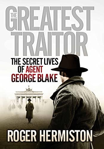 9781781310465: The Greatest Traitor: The Secret Lives of Agent George Blake. Roger Hermiston