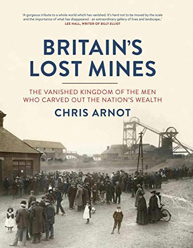 9781781310700: Britain's Lost Mines: The Vanished Kingdom of the Men who Carved out the Nation's Wealth