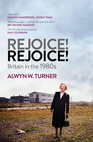 9781781310724: Rejoice! Rejoice!: Britain in the 1980s