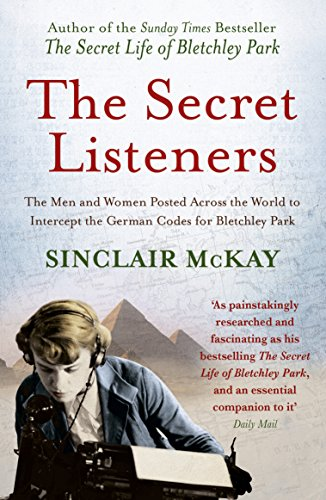 9781781310793: The Secret Listeners: The Men and Women Posted Across the World to Intercept the German Codes for Bletchley Park