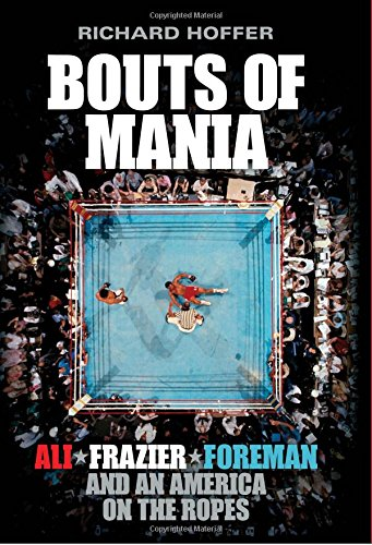 Bouts of Mania: Ali, Frazier and Foreman: Hoffer, Richard