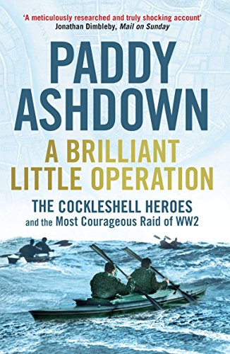 9781781311257: A Brilliant Little Operation: The Cockleshell Heroes and the Most Courageous Raid of World War 2