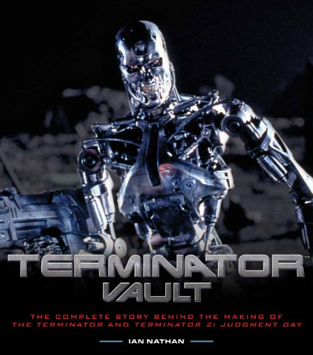 9781781311264: Terminator Vault: The Complete Story Behind the Making of The Terminator and Terminator 2: Judgment Day