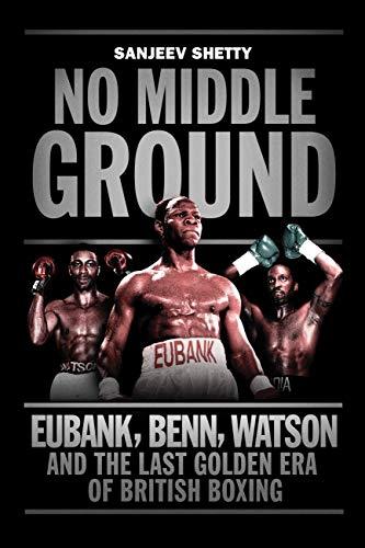 9781781311271: No Middle Ground: Eubank, Benn, Watson and the golden era of British boxing