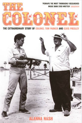 9781781311509: The Colonel: The Extraordinary Story of Colonel Tom Parker and Elvis Presley