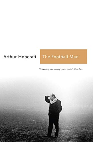 9781781311516: The Football Man: People & Passions in Soccer (Sports Classics)