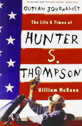 9781781311547: Outlaw Journalist: The Life & Times of Hunter S. Thompson