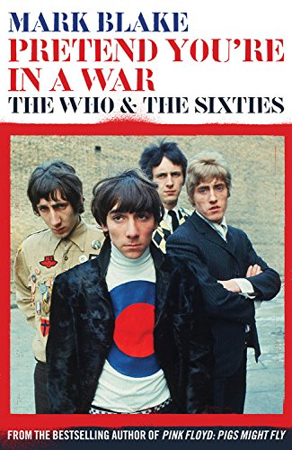 9781781311875: Pretend You're In A War: The Who and the Sixties