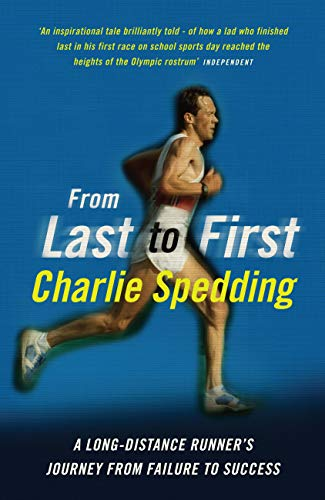 9781781312223: From Last to First: A long-distance runner's journey from failure to success