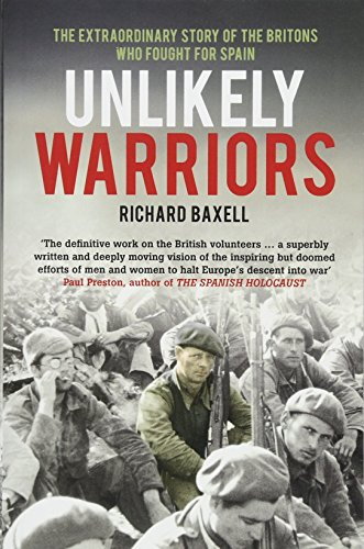 Unlikely Warriors: The Extraordinary Story Of The Britons Who Fought In The Spanish Civil War: ...