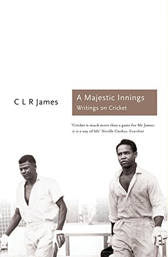 A Majestic Innings: Writings on Cricket (Sports Classics): James, C.L.R
