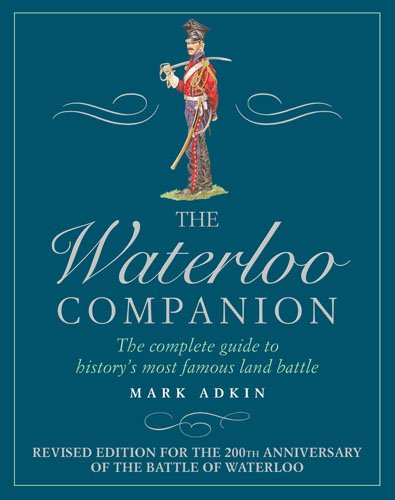 9781781312827: The Waterloo Companion: The Complete Guide to History's Most Famous Land Battle