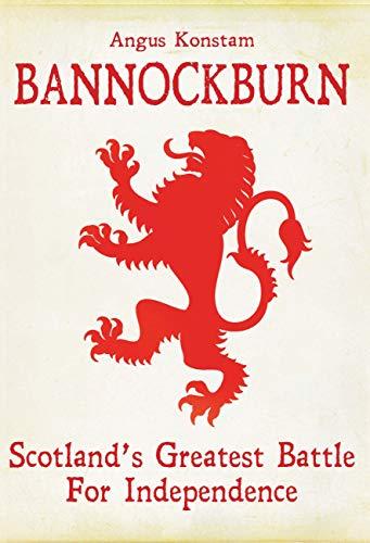 Bannockburn: Scotland's Greatest Battle for Independence: Konstam, Angus