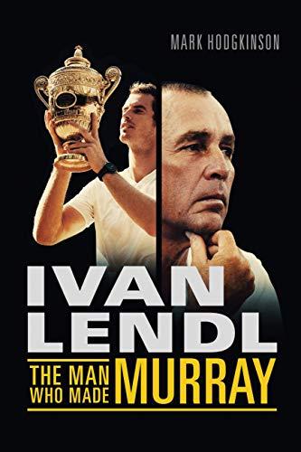 9781781312902: Ivan Lendl- The Man Who Made Murray