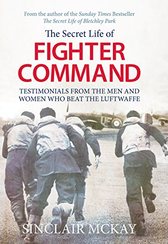 9781781312957: The Secret Life of Fighter Command: The men and women who beat the Luftwaffe