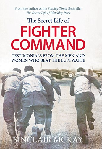 9781781312964: Secret Life of Fighter Command: Testimonials from the men and women who beat the Luftwaffe