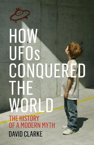 9781781313046: How UFOs Conquered the World: The History of a Modern Myth