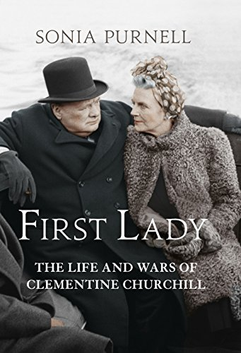First Lady: The Life and Wars of Clementine Churchill: Purnell, Sonia