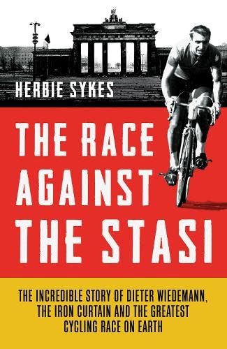 9781781313084: The Race Against the Stasi: The Incredible Story of Dieter Wiedemann, the Iron Curtain and the Greatest Cycling Race on Earth