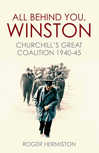 9781781313312: All Behind You, Winston: Churchill's Great Coalition 1940-45