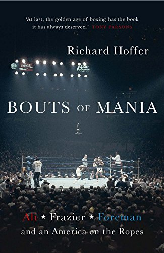 9781781313367: Bouts of Mania: Ali, Frazier and Foreman and an America on the Ropes